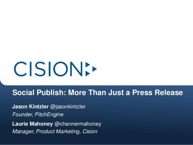 Social Publish: More Than Just a Press ReleaseJason Kintzler @jasonkintzlerFounder, PitchEngineLaurie Mahoney @channermaho...