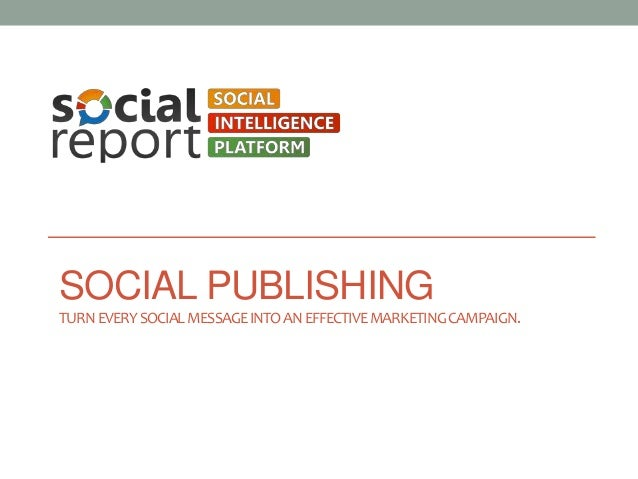 SOCIAL PUBLISHING TURN EVERY SOCIAL MESSAGE INTO AN EFFECTIVE MARKETING CAMPAIGN.