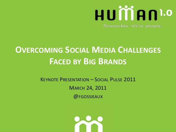 Overcoming Social Media Challenges Faced by Big Brands<br />Keynote Presentation – Social Pulse 2011<br />March 24, 2011<b...
