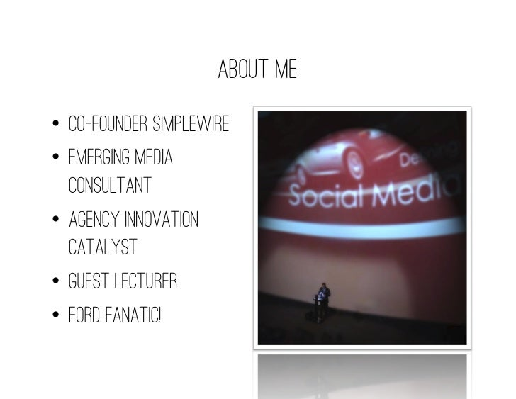 ABOUT ME• Co-Founder Simplewire• Emerging Media   Consultant• Agency Innovation   Catalyst• Guest Lecturer• Ford Fana...