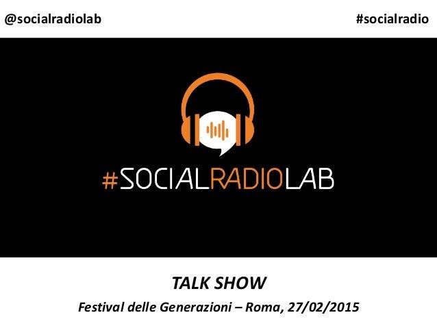 TALK SHOW Festival delle Generazioni – Roma, 27/02/2015 @socialradiolab #socialradio