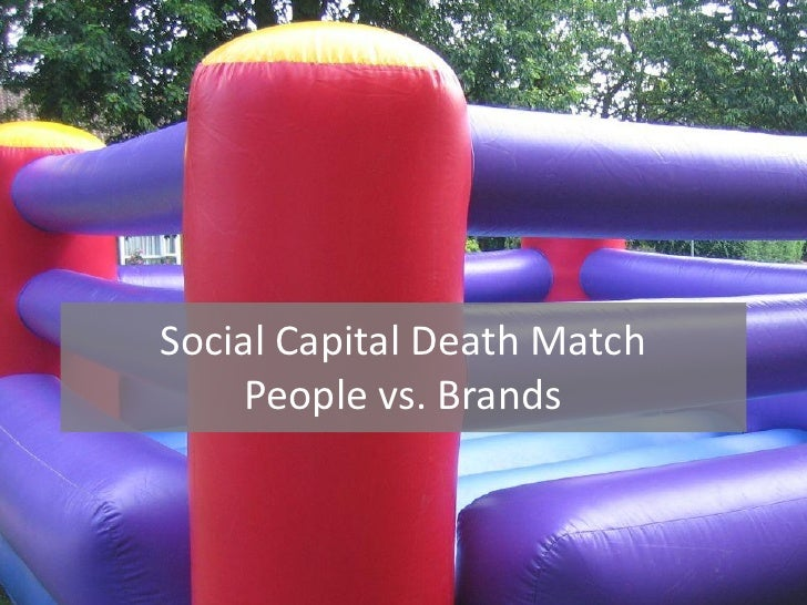 Social Capital Death Match    People vs. Brands