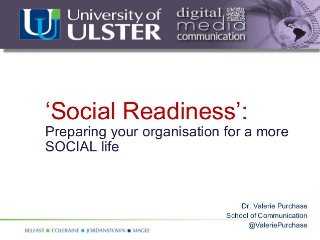 'Social Readiness':Preparing your organisation for a moreSOCIAL life                                Dr. Valerie Purchase  ...