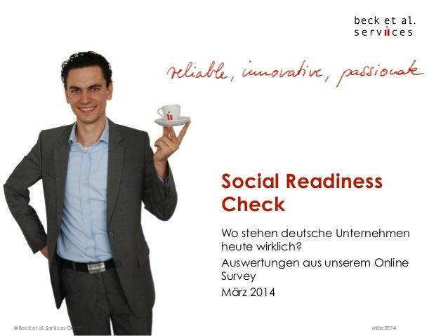 Wo stehen deutsche Unternehmen heute wirklich? Auswertungen aus unserem Online Survey März 2014 Social Readiness Check Mär...