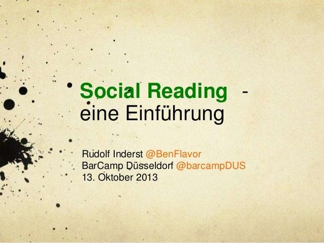 Social Reading eine Einführung Rudolf Inderst @BenFlavor BarCamp Düsseldorf @barcampDUS 13. Oktober 2013