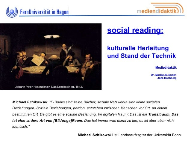 social reading: kulturelle Herleitung und Stand der Technik Mediedidaktik Dr. Markus Deimann Jana Hochberg Michael Schikow...