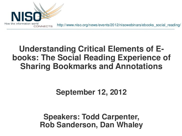 http://www.niso.org/news/events/2012/nisowebinars/ebooks_social_reading/ Understanding Critical Elements of E-books: The S...