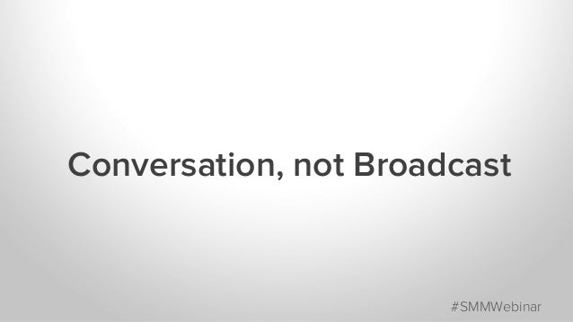 Conversation, not Broadcast #SMMWebinar