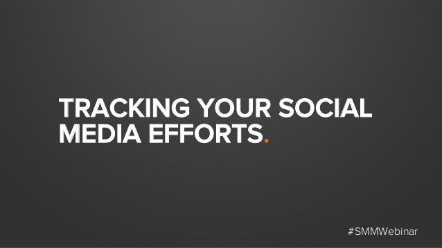 TRACKING YOUR SOCIAL MEDIA EFFORTS. #SMMWebinar