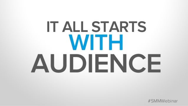IT ALL STARTS WITH AUDIENCE #SMMWebinar