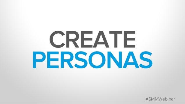 CREATE PERSONAS      #SMMWebinar