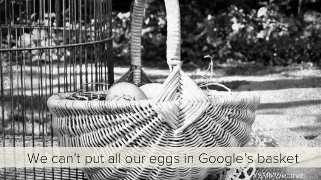 #SMMWebinar We can't put all our eggs in Google's basket