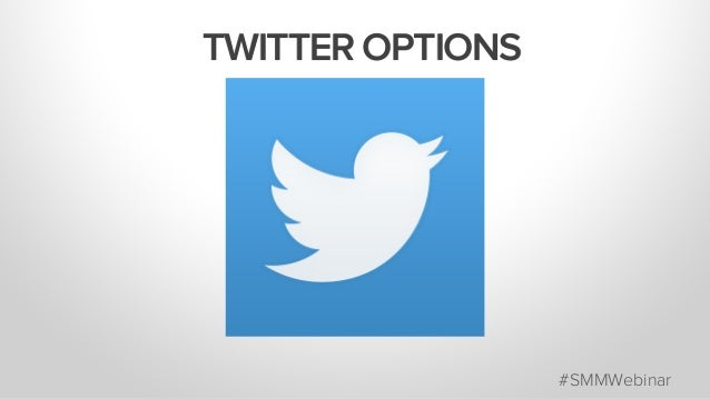TWITTER OPTIONS #SMMWebinar