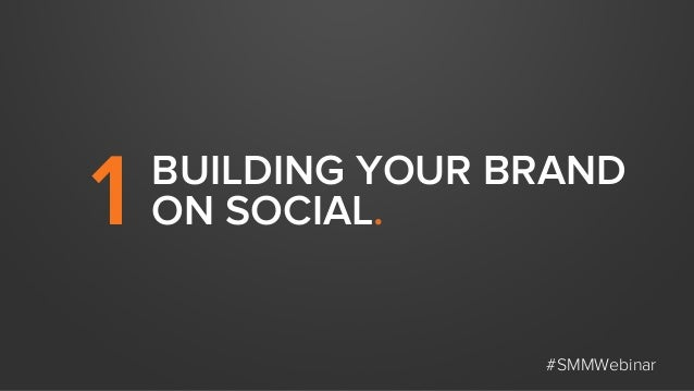 BUILDING YOUR BRAND ON SOCIAL.1 #SMMWebinar