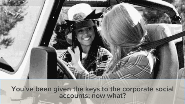 You've been given the keys to the corporate social accounts; now what?