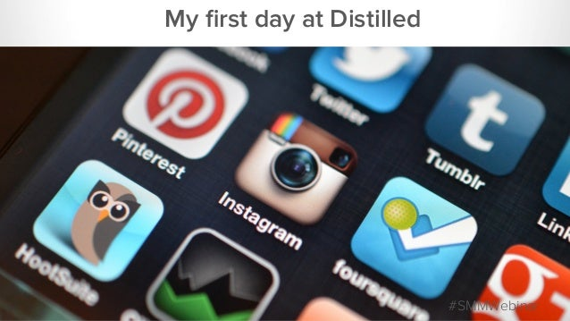 My first day at Distilled #SMMWebinar