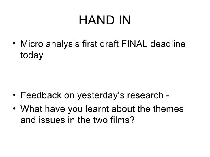HAND IN <ul><li>Micro analysis first draft FINAL deadline today </li></ul><ul><li>Feedback on yesterday's research -  </li...