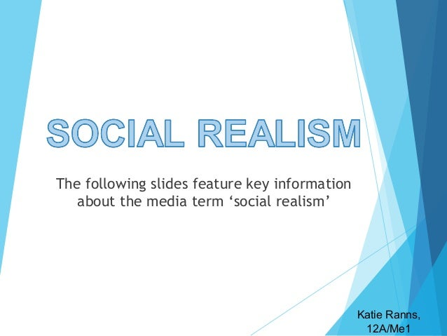 The following slides feature key information about the media term 'social realism'  Katie Ranns, 12A/Me1