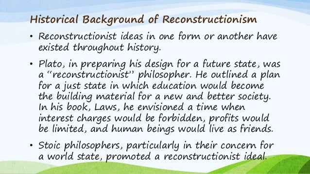reconstructionalist view of education Historians describe the creation of schools and focus on education -- for both blacks and whites -- in the south during reconstruction how was learning to read connected to the end of slavery eric foner: freedom had many meanings to people coming right out of slavery but one of the things that it.