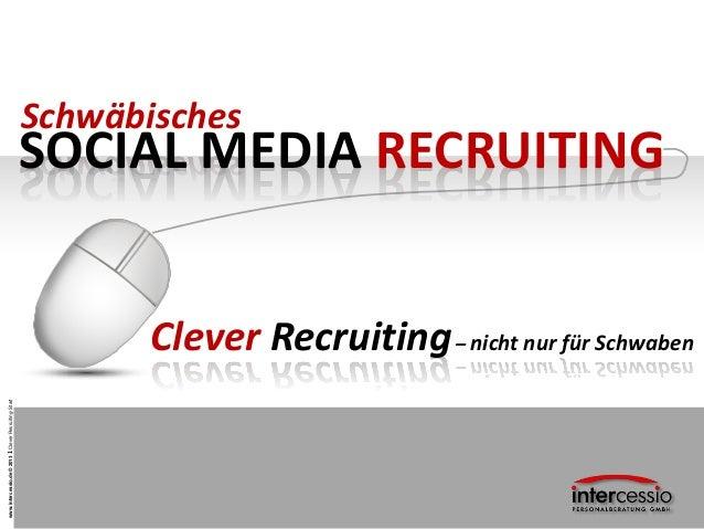 www.intercessio.de©20131CleverRecruiting-StartSOCIAL MEDIA RECRUITINGSchwäbischesClever Recruiting– nicht nur für Schwaben