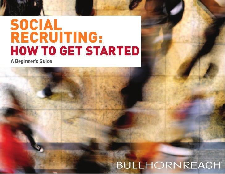 SOCIALRECRUITING:HOW TO GET STARTEDA Beginner's Guide                     TM