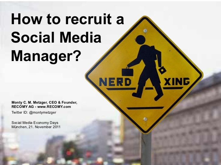 How to recruit aSocial MediaManager?Monty C. M. Metzger, CEO & Founder,RECOMY AG - www.RECOMY.comTwitter ID: @montymetzger...