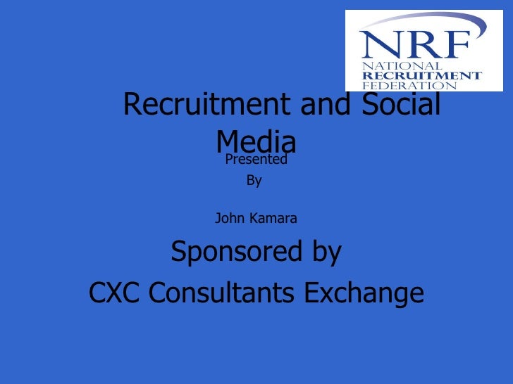 Recruitment and Social Media Presented By  John Kamara Sponsored by CXC Consultants Exchange