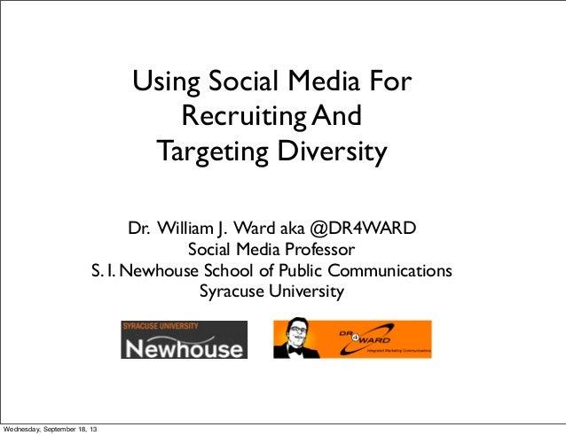 Using Social Media For Recruiting And Targeting Diversity  Dr. William J. Ward aka @DR4WARD Social Media Professor S. I. ...