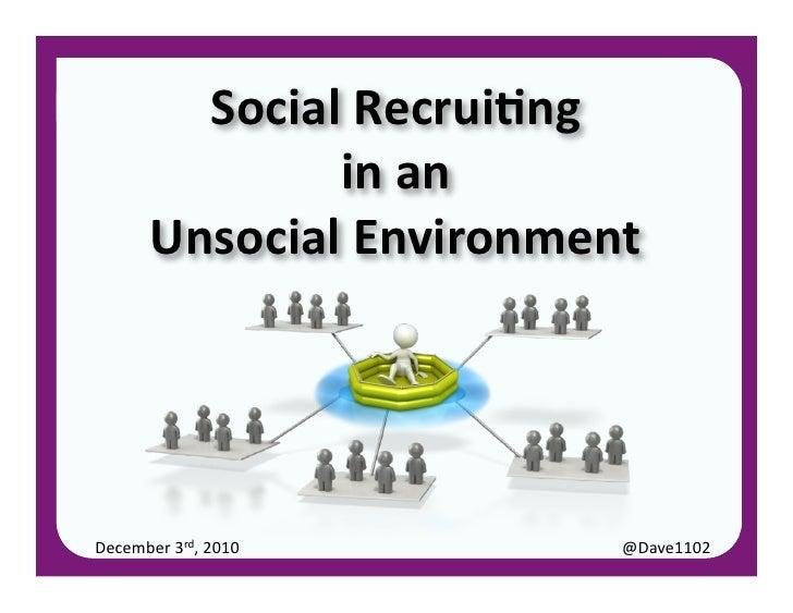 Social Recrui,ng                   in an           Unsocial Environment December 3rd, 2010 Social Recr...