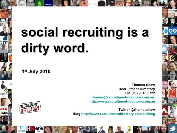 social recruiting is a  dirty word. 1 st  July 2010 Thomas Shaw Recruitment Directory +61 (03) 9018 5722 [email_address]  ...