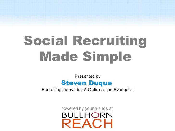 Social Recruiting  Made Simple                  Presented by           Steven Duque  Recruiting Innovation & Optimization ...
