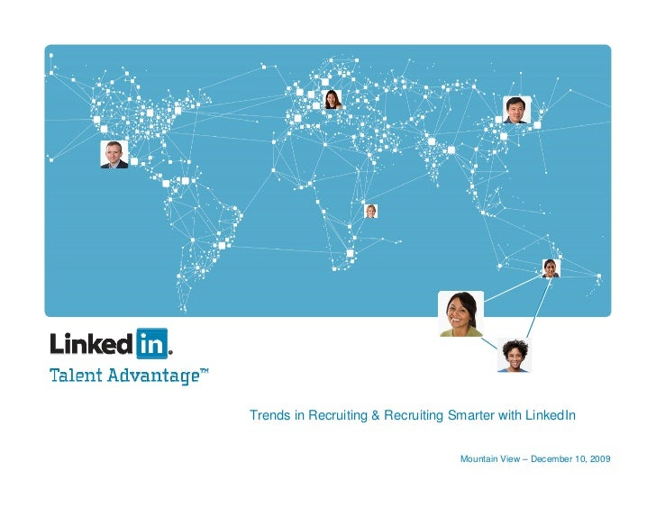 Trends in Recruiting & Recruiting Smarter with LinkedIn                                      Mountain View – December 10, ...