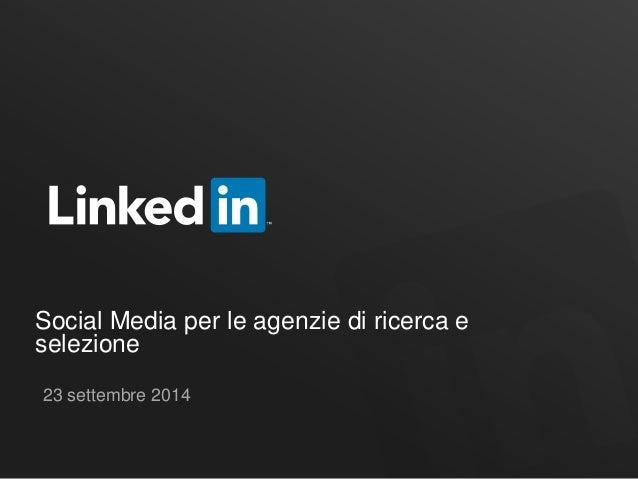 Social Media per le agenzie di ricerca e selezione  23 settembre 2014