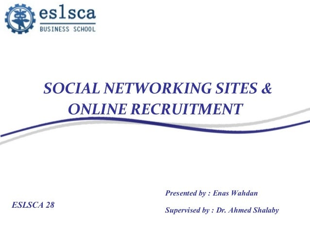 SOCIAL NETWORKING SITES &        ONLINE RECRUITMENT                   Presented by : Enas WahdanESLSCA 28                 ...