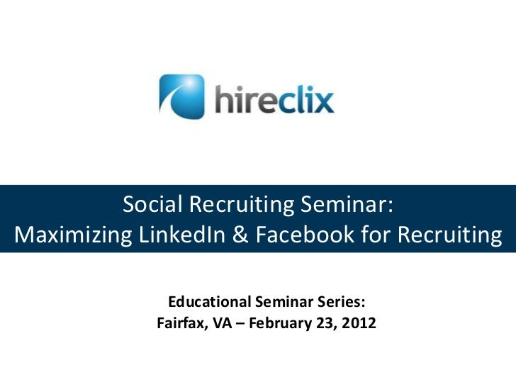 Social Recruiting Seminar:Maximizing LinkedIn & Facebook for Recruiting              Educational Seminar Series:          ...