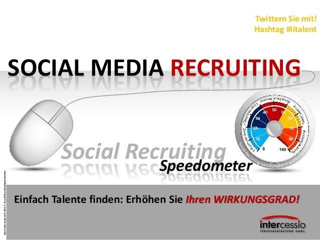 www.intercessio.de©20131SocialRecruitingSpeedometerSOCIAL MEDIA RECRUITINGTwittern Sie mit!Hashtag #iitalentSocial Recruit...