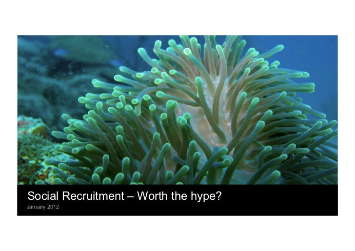 Social Recruitment – Worth the hype? January 2012•
