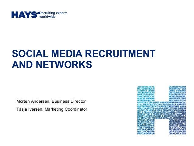 SOCIAL MEDIA RECRUITMENT AND NETWORKS Morten Andersen, Business Director Tasja Iversen, Marketing Coordinator