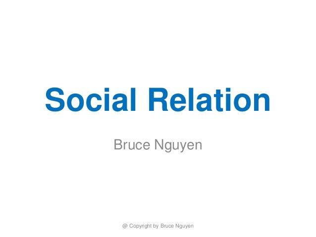 Social Relation Bruce Nguyen @ Copyright by Bruce Nguyen
