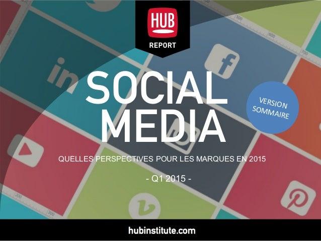 SOCIAL MEDIAQUELLES PERSPECTIVES POUR LES MARQUES EN 2015 - Q1 2015 - VERSIONSOMMAIRE