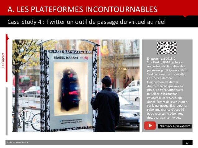 A. LES PLATEFORMES INCONTOURNABLES Case Study 4 : Twiter un outl de passage du virtuel au réel www.HUBinsttute.com 37 En n...