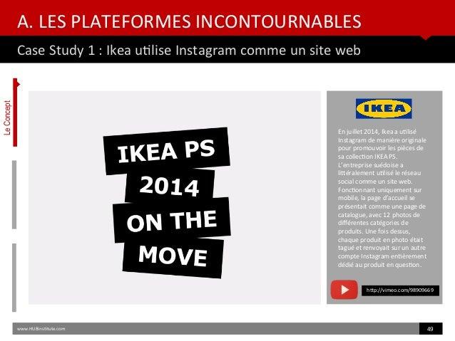 A. LES PLATEFORMES INCONTOURNABLES Case Study 1 : Ikea utlise Instagram comme un site web www.HUBinsttute.com 49 En juille...