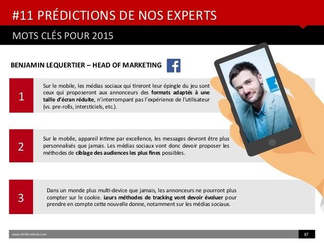 1 #11 PRÉDICTIONS DE NOS EXPERTS MOTS CLÉS POUR 2015 www.HUBinsttute.com 87 2 3 BENJAMIN LEQUERTIER – HEAD OF MARKETING Su...