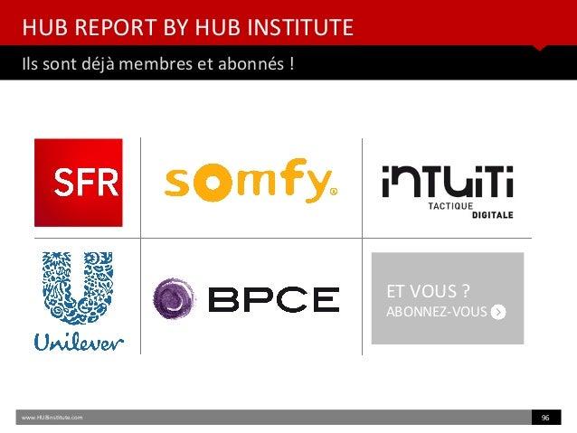 www.HUBinsttute.com 96 HUB REPORT BY HUB INSTITUTE Ils sont déjà membres et abonnés ! ET VOUS ? ABONNEZ-VOUS