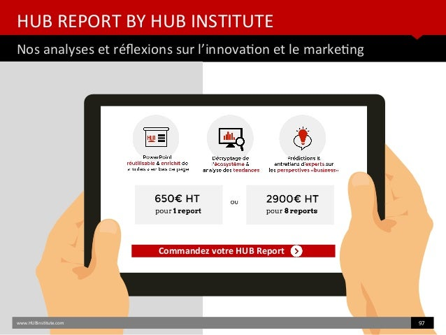 HUB REPORT BY HUB INSTITUTE Nos analyses et réfexions sur l'innovaton et le marketng www.HUBinsttute.com 97 Commandez votr...