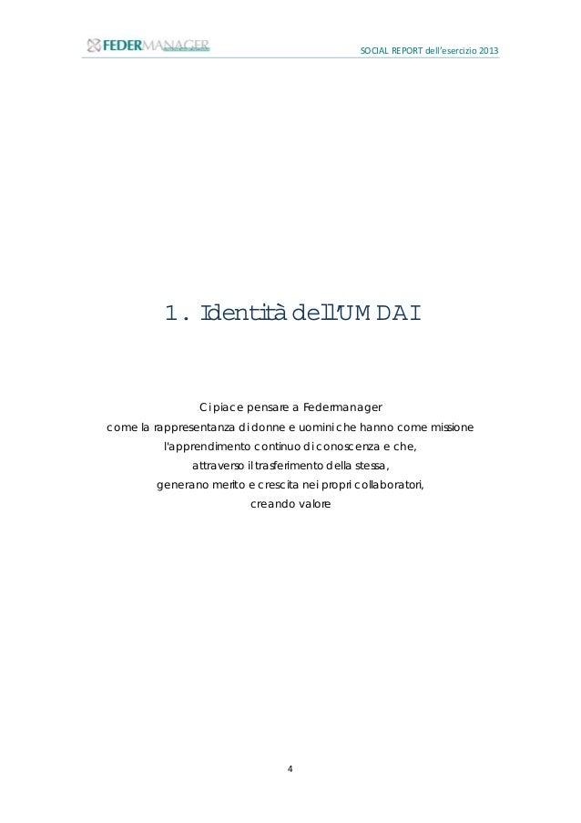 SOCIAL REPORT dell'esercizio 2013 5 1.1 Chisiam o Fondata nel 1945 Federmanager è l'Organizzazione che, per mezzo del prop...