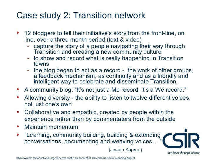 Case study 2: Transition network• 12 bloggers to tell their initiatives story from the front-line, on      line, over a th...