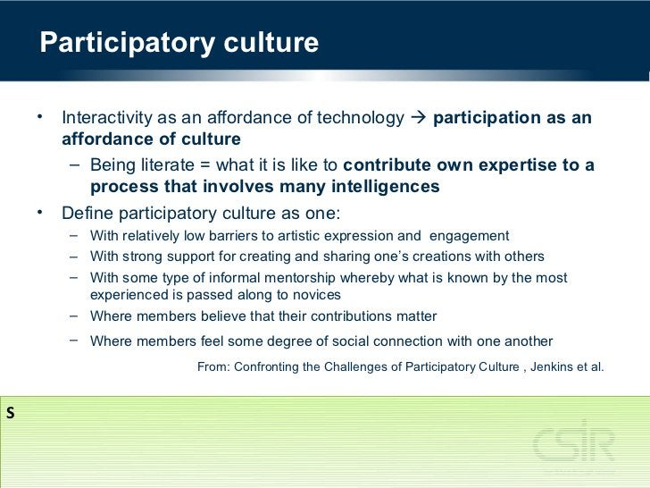Participatory culture    • Interactivity as an affordance of technology  participation as an      affordance of culture  ...