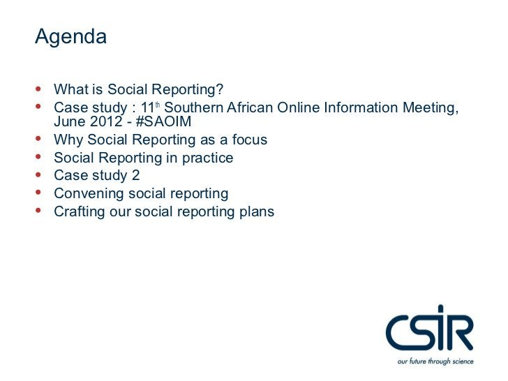 Agenda• What is Social Reporting?• Case study : 11th Southern African Online Information Meeting,    June 2012 - #SAOIM•  ...