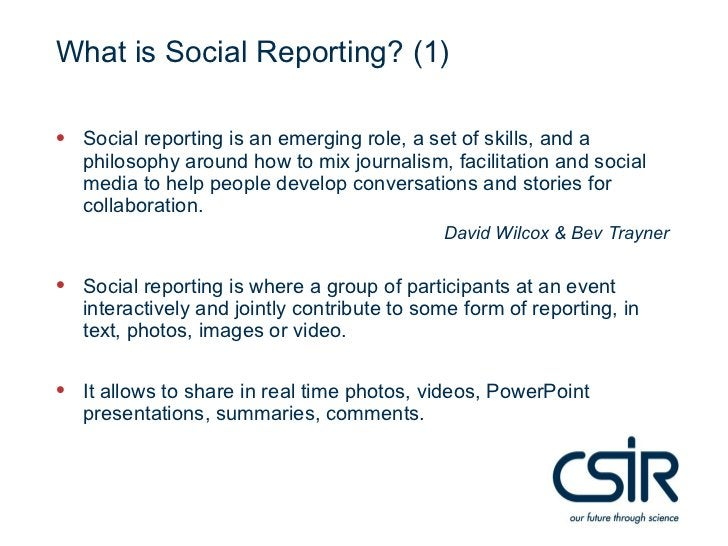 What is Social Reporting? (1)• Social reporting is an emerging role, a set of skills, and a   philosophy around how to mix...